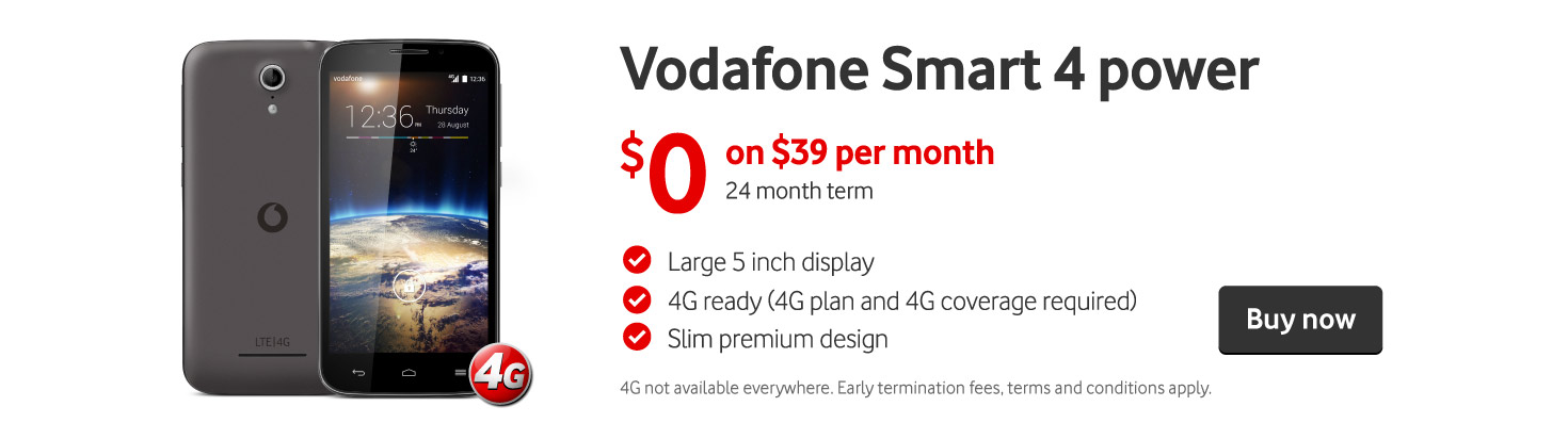 Vodafone Smart 4 power. $0 on $39 per month 24 month term. Buy now