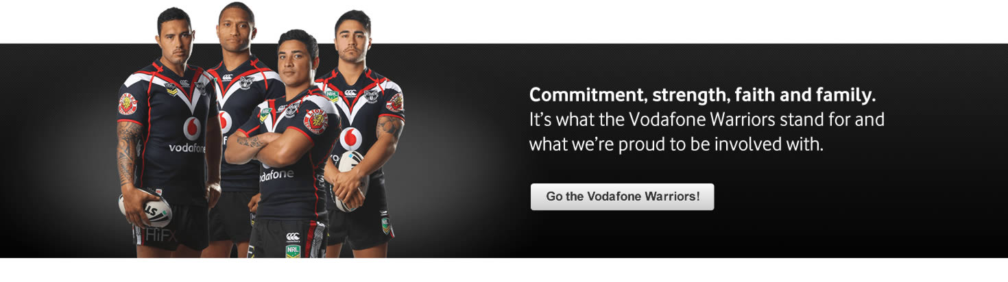 Commitment, strength, faith and family. It's what the Vodafone Warriors stand for and  what we're proud to be involved with. Go the Vodafone Warriors!