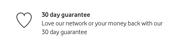30 day guarantee - Love our network or your money back with our 30 day guarantee